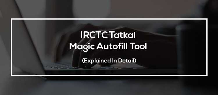 IRCTC Tatkal Magic Autofill Tool