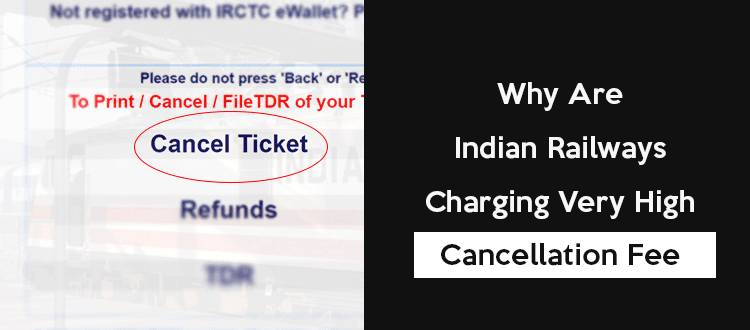 Are Indian Railways Charging Very High Cancellation Fee - Featured Image-min