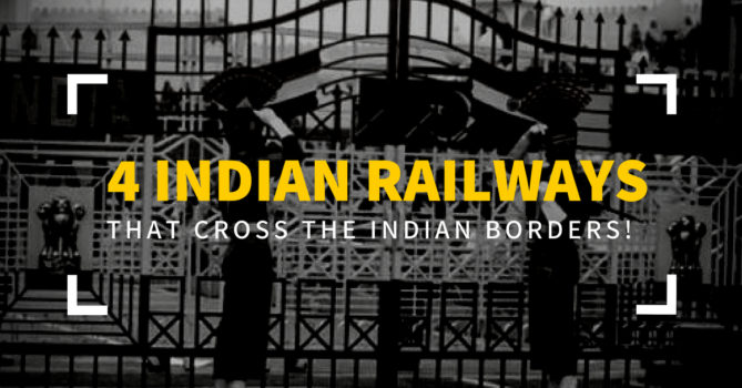 4 Indian Railways That Cross The Indian Borders